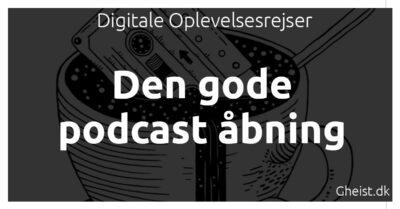 Den gode podcast åbning: En god ting at overveje når du laver din podcast