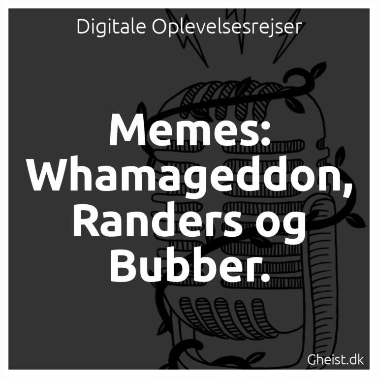 #1 Memes, Whamageddon, Randers og Bubber. Og meget mere.